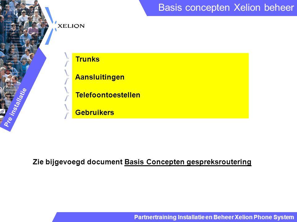 Partnertraining Installatie en Beheer Xelion Phone System Trunks Aansluitingen Telefoontoestellen Gebruikers Basis concepten Xelion beheer Pre install