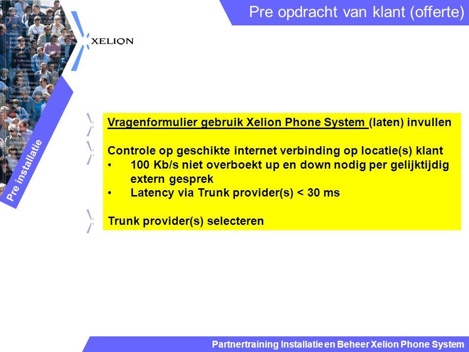 Partnertraining Installatie en Beheer Xelion Phone System Vragenformulier gebruik Xelion Phone System (laten) invullen Controle op geschikte internet
