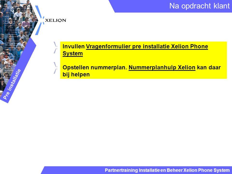 Partnertraining Installatie en Beheer Xelion Phone System Invullen Vragenformulier pre installatie Xelion Phone System Opstellen nummerplan. Nummerpla