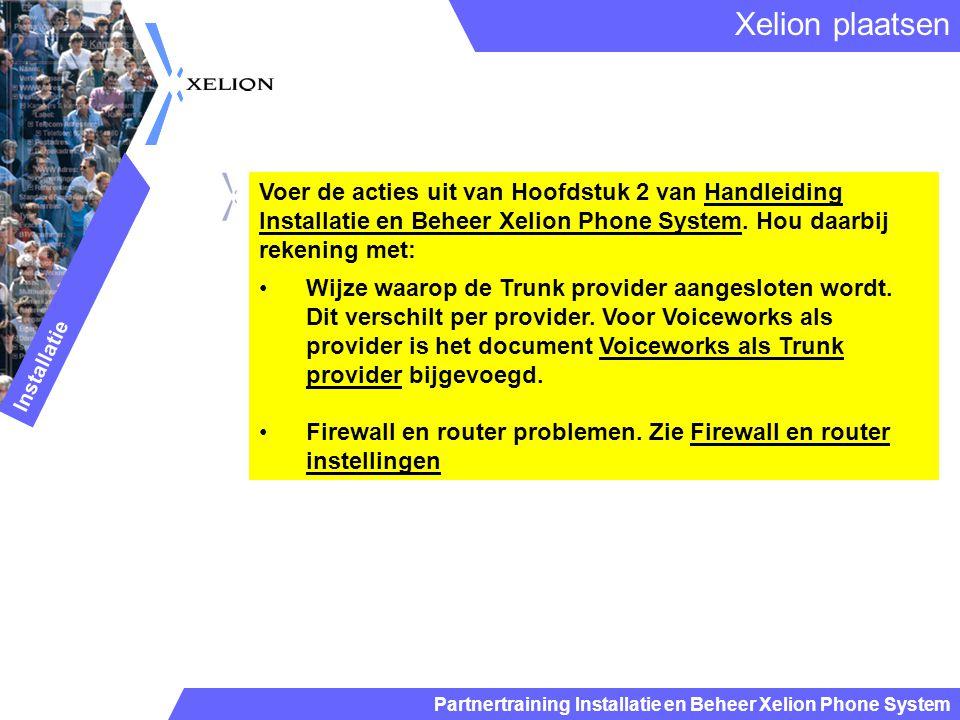 Partnertraining Installatie en Beheer Xelion Phone System Voer de acties uit van Hoofdstuk 2 van Handleiding Installatie en Beheer Xelion Phone System