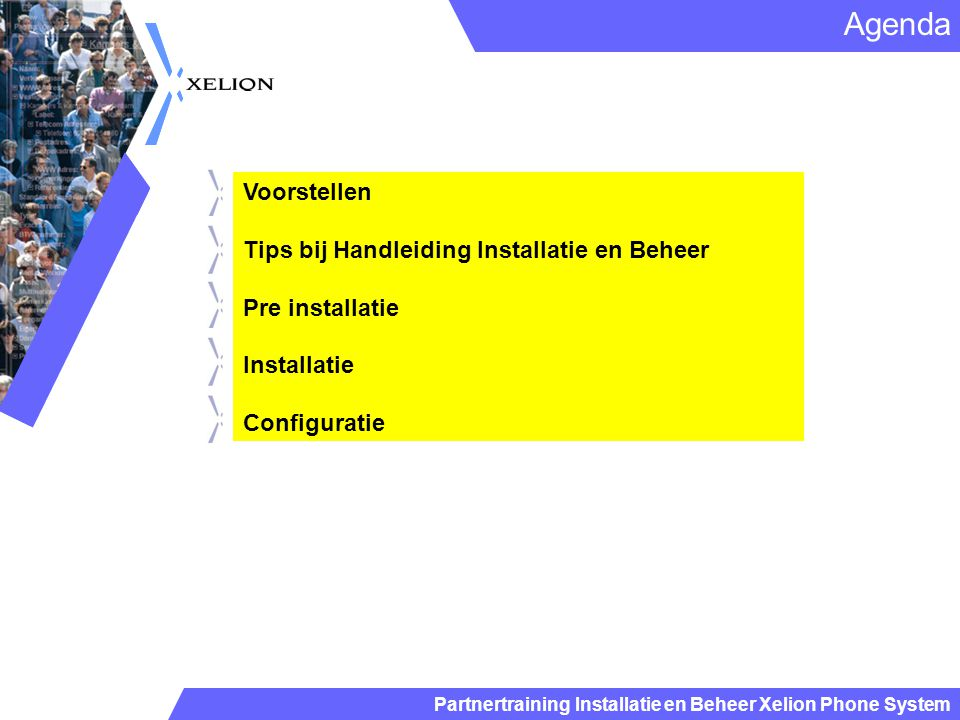Partnertraining Installatie en Beheer Xelion Phone System Voorstellen Tips bij Handleiding Installatie en Beheer Pre installatie Installatie Configura