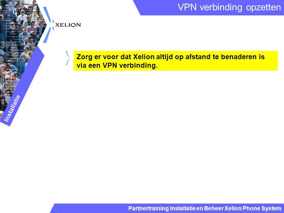 Partnertraining Installatie en Beheer Xelion Phone System Zorg er voor dat Xelion altijd op afstand te benaderen is via een VPN verbinding. VPN verbin