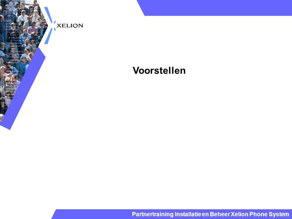 Partnertraining Installatie en Beheer Xelion Phone System Aansluiting voor iedere Gebruiker Softphone Telefoontoestel voor iedere Gebruiker Standaard Aansluitingen: Hoofdaansluiting Aansluiting beheerder Antwoordapparaat Standaard trunk: Trunk Automatisch geconfigureerd Configuratie