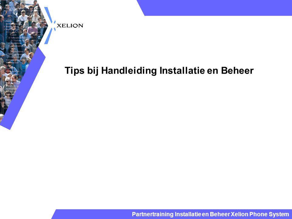Partnertraining Installatie en Beheer Xelion Phone System Tips bij Handleiding Installatie en Beheer