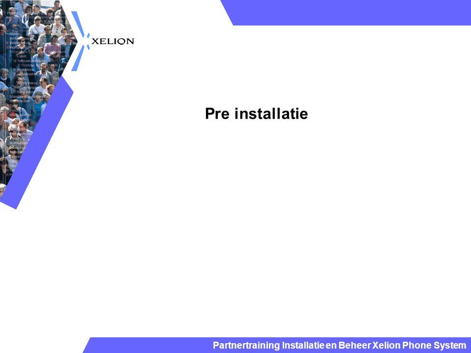 Partnertraining Installatie en Beheer Xelion Phone System Zorg dat je meeneemt Installatie