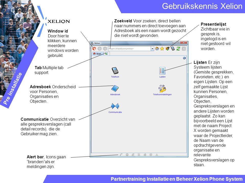 Partnertraining Installatie en Beheer Xelion Phone System Gebruikskennis Xelion Pre installatie Zoekveld Voor zoeken, direct bellen naar nummers en di