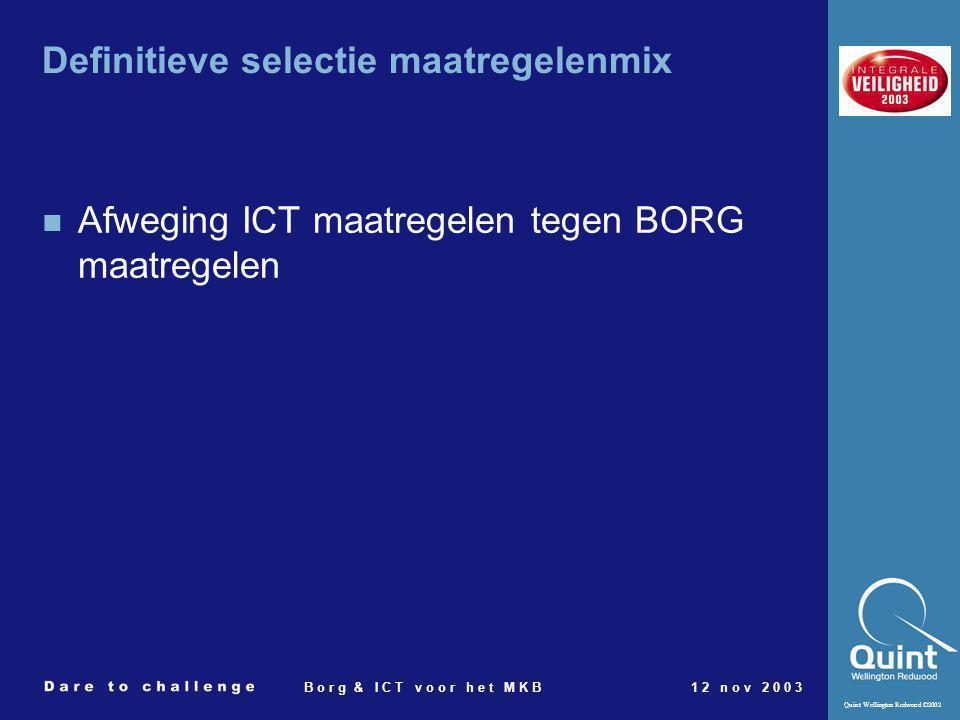 Quint Wellington Redwood ©2002 B o r g & I C T v o o r h e t M K B1 2 n o v 2 0 0 3 Definitieve selectie maatregelenmix Afweging ICT maatregelen tegen