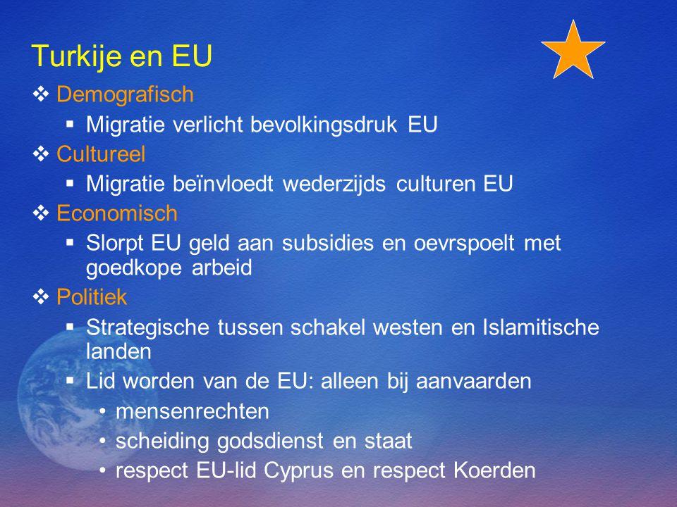 Turkije en EU  Demografisch  Migratie verlicht bevolkingsdruk EU  Cultureel  Migratie beïnvloedt wederzijds culturen EU  Economisch  Slorpt EU g
