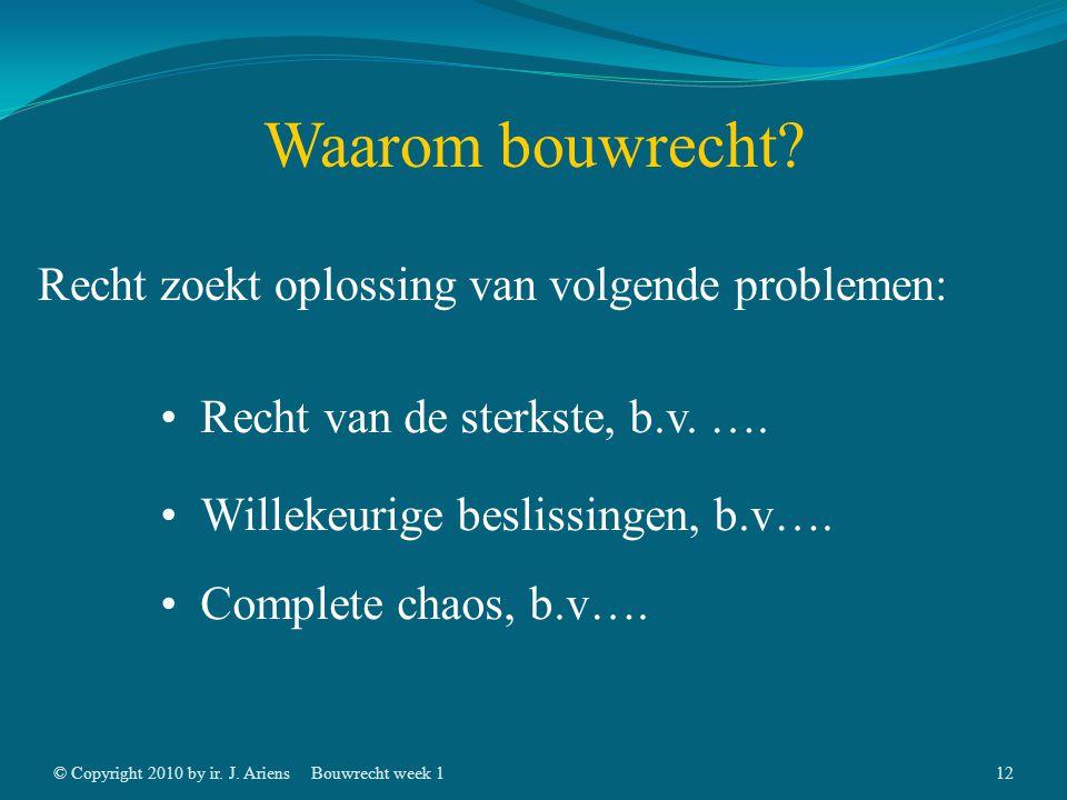 © Copyright 2010 by ir. J. AriensBouwrecht week 111 Lesstof Rechten en wetten in de bouw Geschreven door: H.A.M. van der Wal Volgende les alleen toega