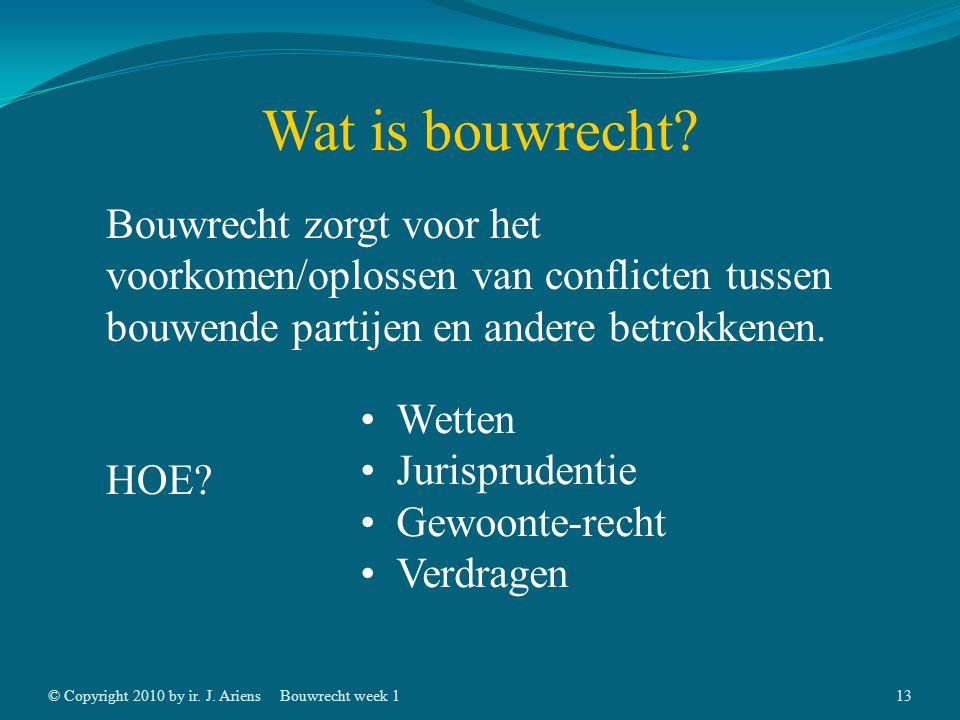 © Copyright 2010 by ir. J. AriensBouwrecht week 112 Waarom bouwrecht.