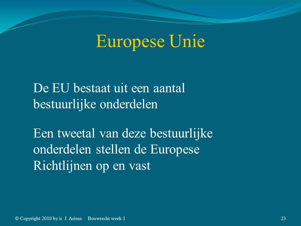 © Copyright 2010 by ir. J. AriensBouwrecht week 122 Europese Unie EGKS, va. 1951 EEG, va. 1957 EG EU EMU tot uiteindelijk doel!