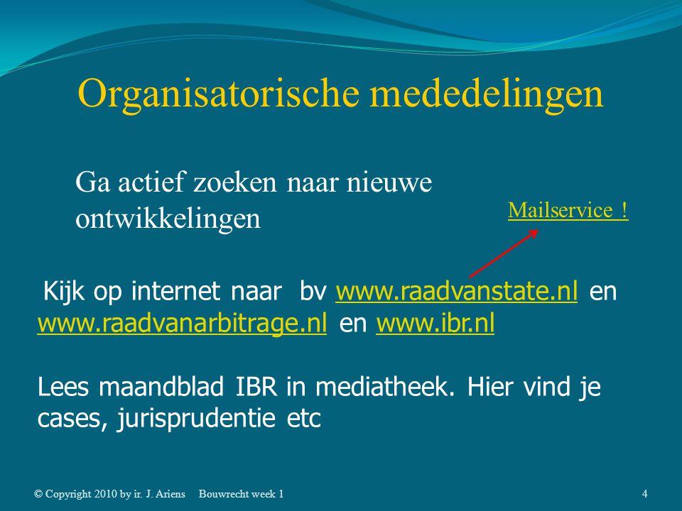 © Copyright 2010 by ir. J. AriensBouwrecht week 13 Organisatorische mededelingen Groepen van 2 studenten Gebruik veel internet, bv www.vrom.nl en www.