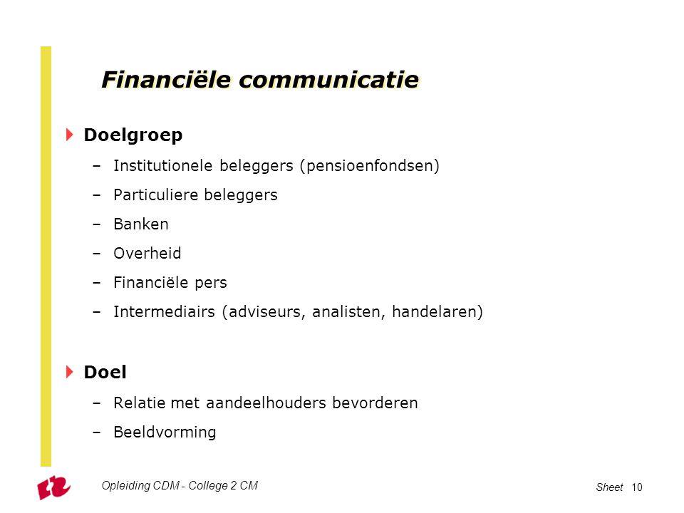 Opleiding CDM - College 2 CM Sheet 10 Financiële communicatie  Doelgroep –Institutionele beleggers (pensioenfondsen) –Particuliere beleggers –Banken