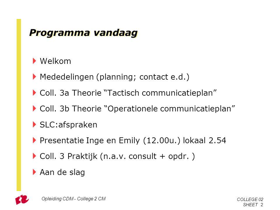 """Programma vandaag  Welkom  Mededelingen (planning; contact e.d.)  Coll. 3a Theorie """"Tactisch communicatieplan""""  Coll. 3b Theorie """"Operationele com"""