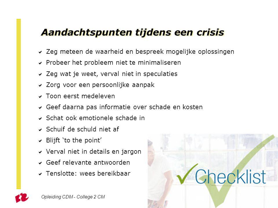 Opleiding CDM - College 2 CM Sheet 32 Aandachtspunten tijdens een crisis  Zeg meteen de waarheid en bespreek mogelijke oplossingen  Probeer het prob