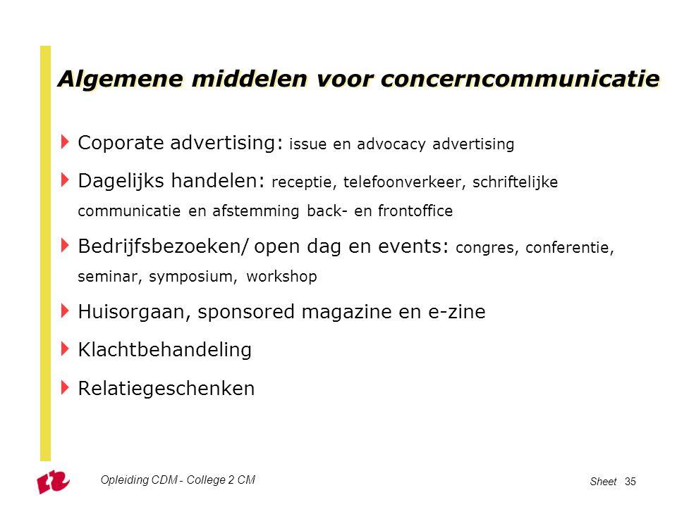 Opleiding CDM - College 2 CM Sheet 35 Algemene middelen voor concerncommunicatie  Coporate advertising: issue en advocacy advertising  Dagelijks han