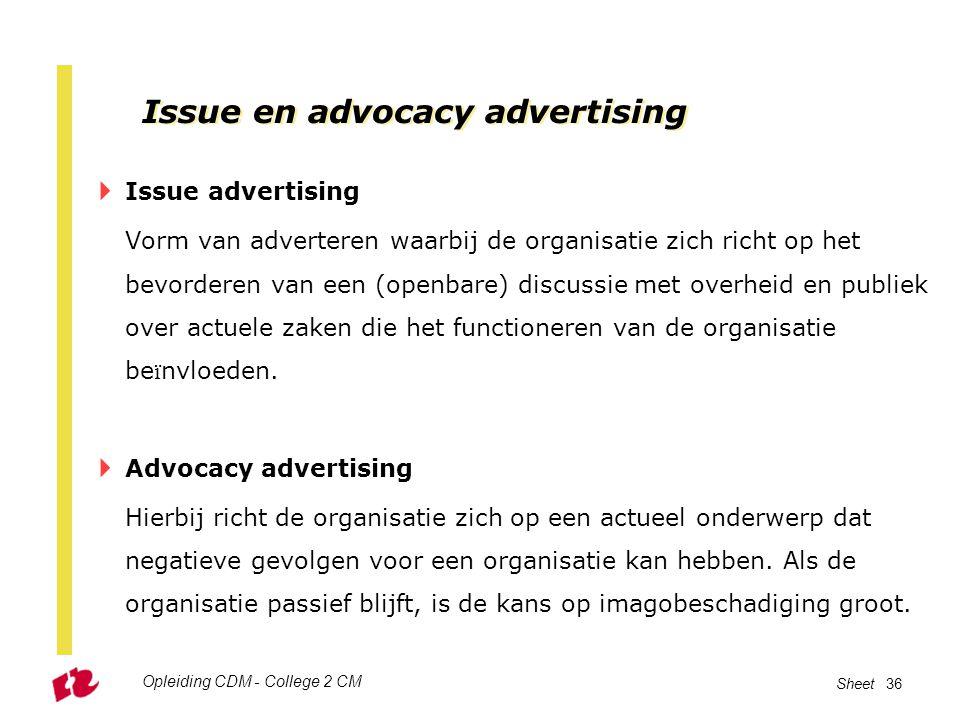 Opleiding CDM - College 2 CM Sheet 36 Issue en advocacy advertising  Issue advertising Vorm van adverteren waarbij de organisatie zich richt op het b