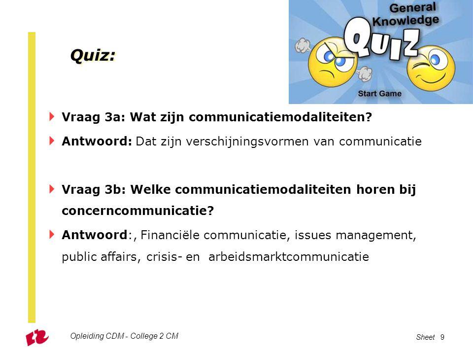 Opleiding CDM - College 2 CM Sheet 9 Quiz:  Vraag 3a: Wat zijn communicatiemodaliteiten?  Antwoord: Dat zijn verschijningsvormen van communicatie 