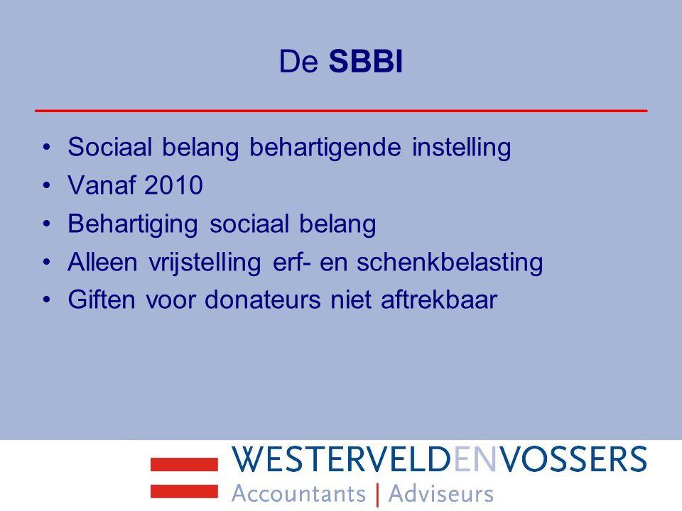 De SBBI Sociaal belang behartigende instelling Vanaf 2010 Behartiging sociaal belang Alleen vrijstelling erf- en schenkbelasting Giften voor donateurs