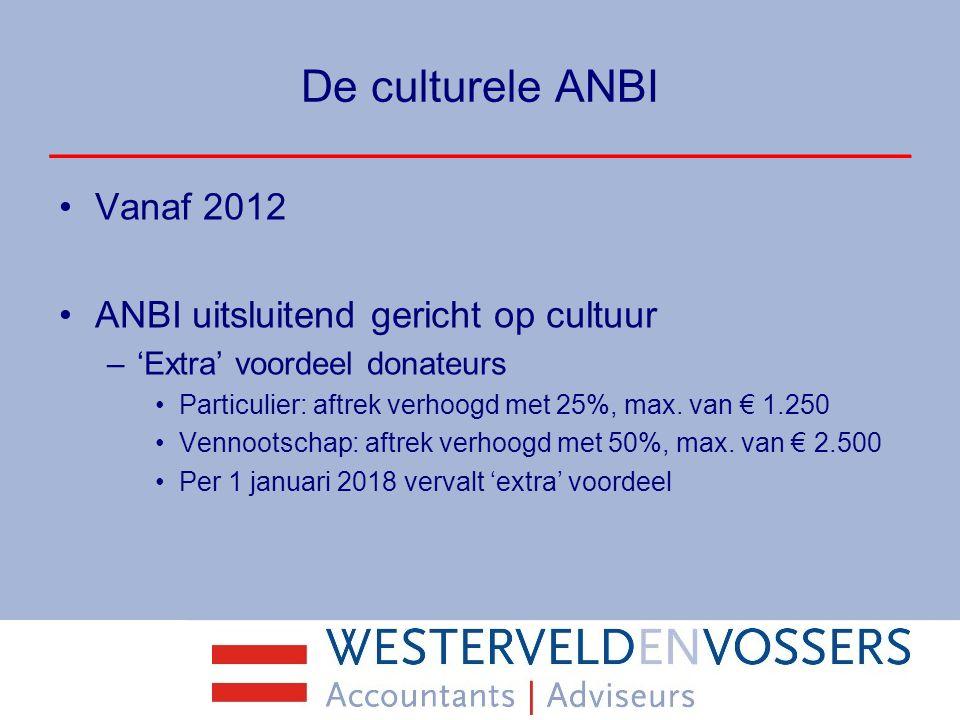 De culturele ANBI Vanaf 2012 ANBI uitsluitend gericht op cultuur –'Extra' voordeel donateurs Particulier: aftrek verhoogd met 25%, max. van € 1.250 Ve