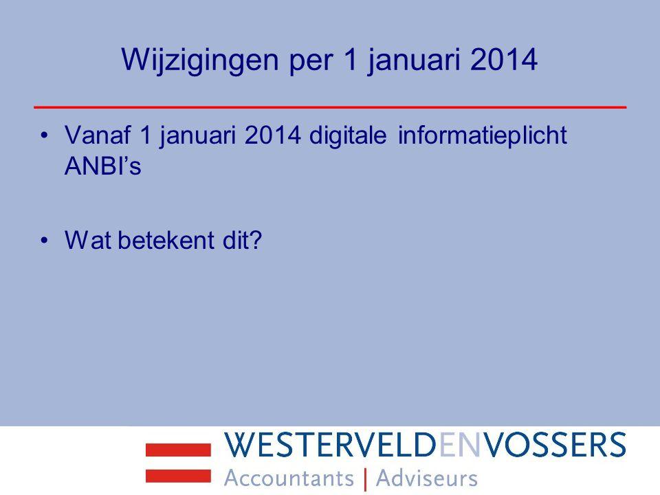 Wijzigingen per 1 januari 2014 Vanaf 1 januari 2014 digitale informatieplicht ANBI's Wat betekent dit?