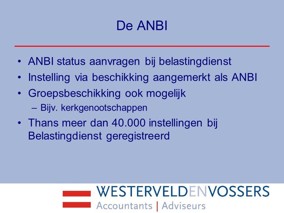 De ANBI ANBI status aanvragen bij belastingdienst Instelling via beschikking aangemerkt als ANBI Groepsbeschikking ook mogelijk –Bijv. kerkgenootschap