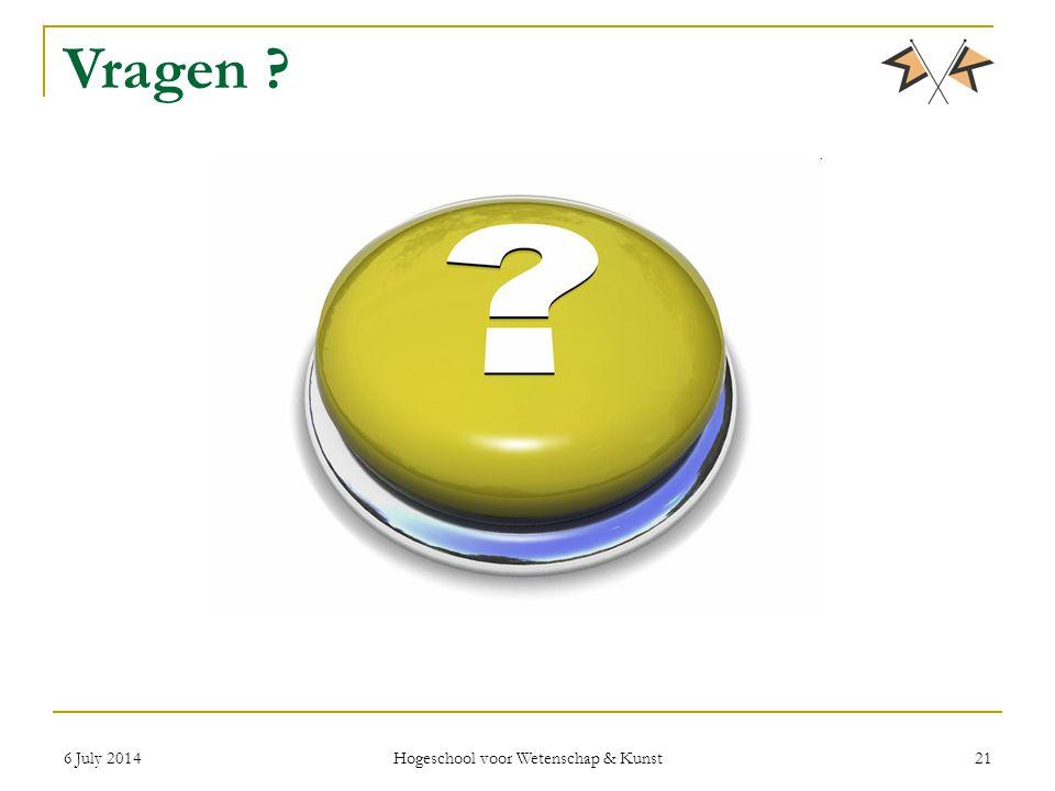 6 July 2014 Hogeschool voor Wetenschap & Kunst 21 Vragen ?
