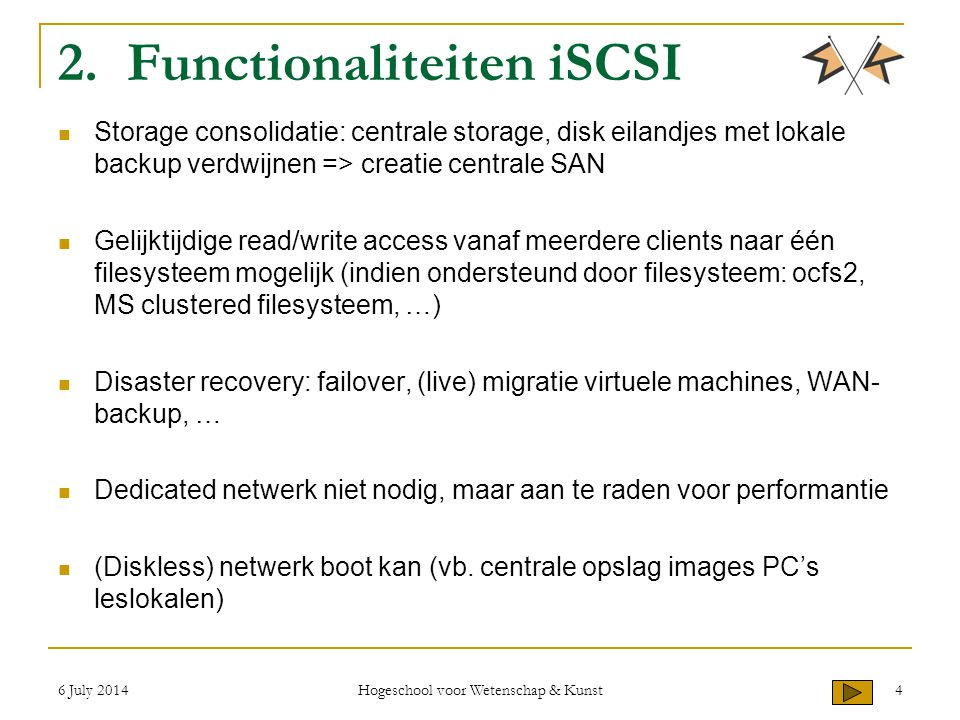 6 July 2014 Hogeschool voor Wetenschap & Kunst 4 2. Functionaliteiten iSCSI Storage consolidatie: centrale storage, disk eilandjes met lokale backup v