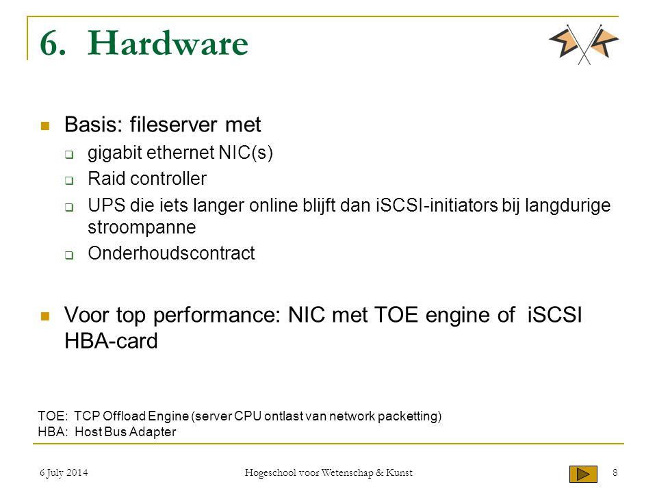 6 July 2014 Hogeschool voor Wetenschap & Kunst 8 6. Hardware Basis: fileserver met  gigabit ethernet NIC(s)  Raid controller  UPS die iets langer o
