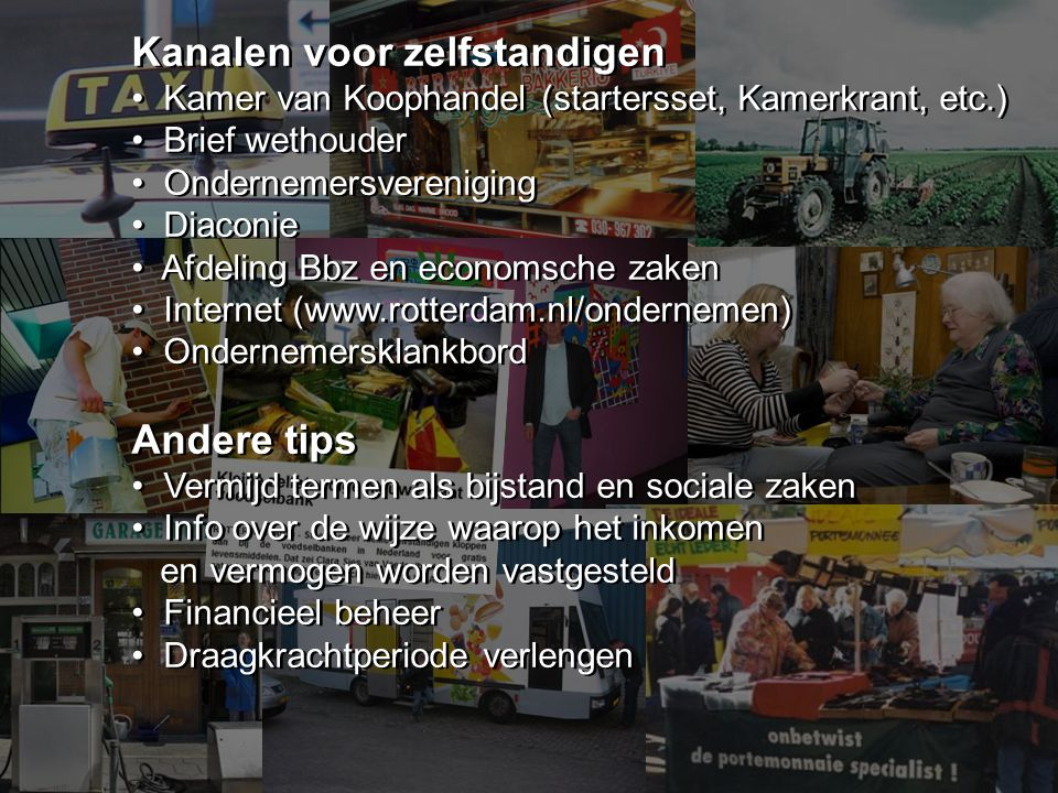 Kanalen voor zelfstandigen Kamer van Koophandel (startersset, Kamerkrant, etc.) Brief wethouder Ondernemersvereniging Diaconie Afdeling Bbz en economs