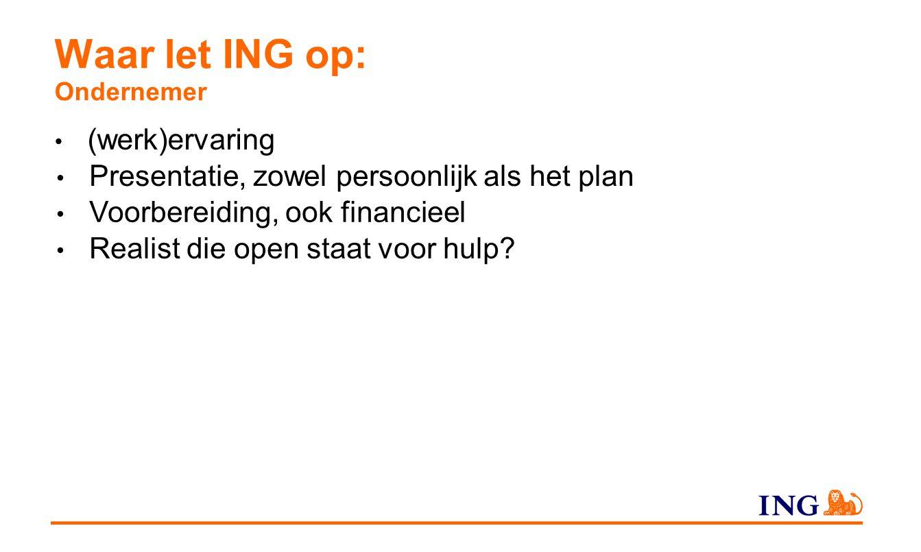 Waar let ING op: Ondernemer (werk)ervaring Presentatie, zowel persoonlijk als het plan Voorbereiding, ook financieel Realist die open staat voor hulp?
