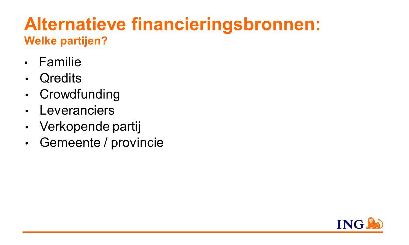 Alternatieve financieringsbronnen: Welke partijen? Familie Qredits Crowdfunding Leveranciers Verkopende partij Gemeente / provincie
