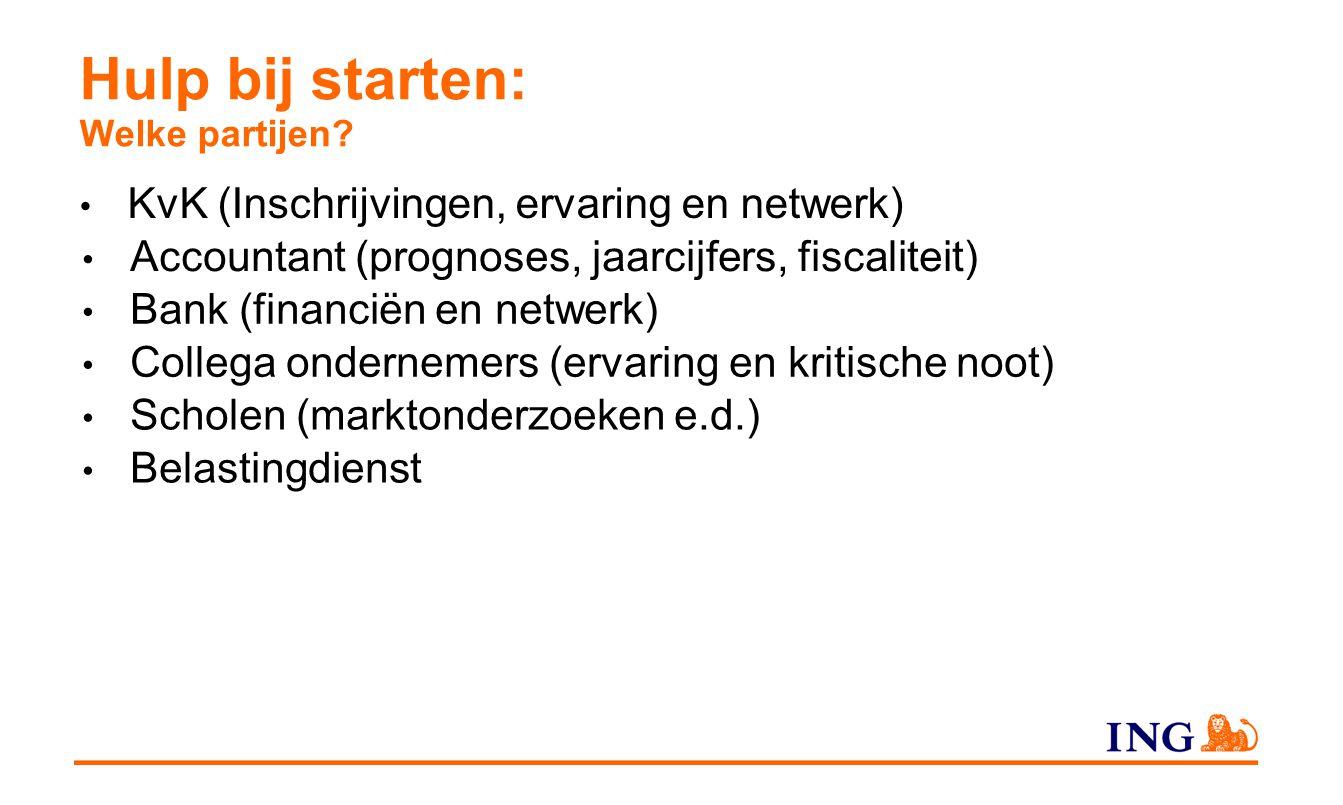 Hulp bij starten: Welke partijen? KvK (Inschrijvingen, ervaring en netwerk) Accountant (prognoses, jaarcijfers, fiscaliteit) Bank (financiën en netwer