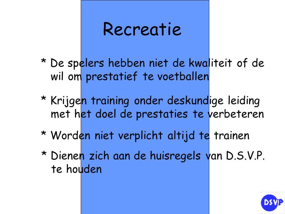 Recreatie * De spelers hebben niet de kwaliteit of de wil om prestatief te voetballen * Krijgen training onder deskundige leiding met het doel de pres
