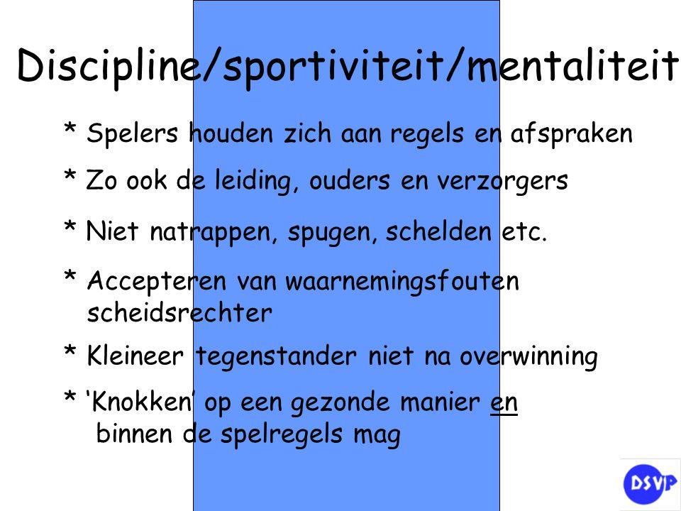 Discipline/sportiviteit/mentaliteit * Spelers houden zich aan regels en afspraken * Zo ook de leiding, ouders en verzorgers * Niet natrappen, spugen,