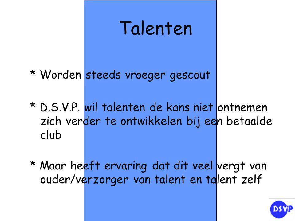 Talenten * Worden steeds vroeger gescout * D.S.V.P. wil talenten de kans niet ontnemen zich verder te ontwikkelen bij een betaalde club * Maar heeft e