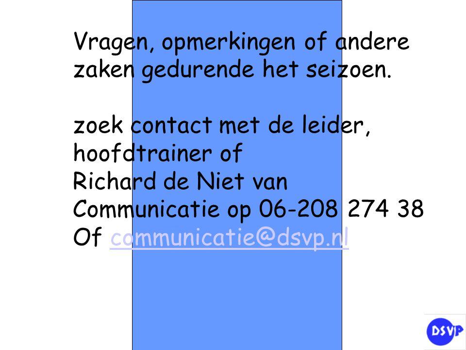 Vragen, opmerkingen of andere zaken gedurende het seizoen. zoek contact met de leider, hoofdtrainer of Richard de Niet van Communicatie op 06-208 274