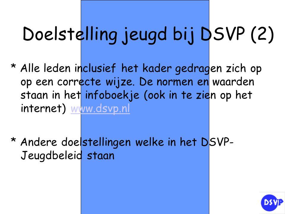 Doelstelling jeugd bij DSVP (2) * Alle leden inclusief het kader gedragen zich op op een correcte wijze. De normen en waarden staan in het infoboekje