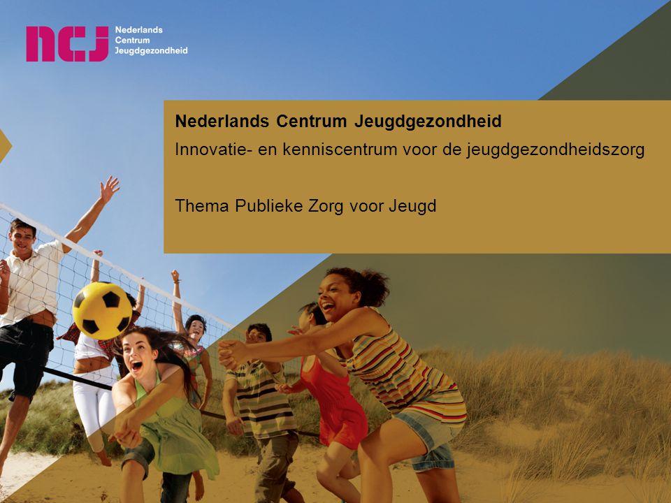 Nederlands Centrum Jeugdgezondheid Innovatie- en kenniscentrum voor de jeugdgezondheidszorg Thema Publieke Zorg voor Jeugd