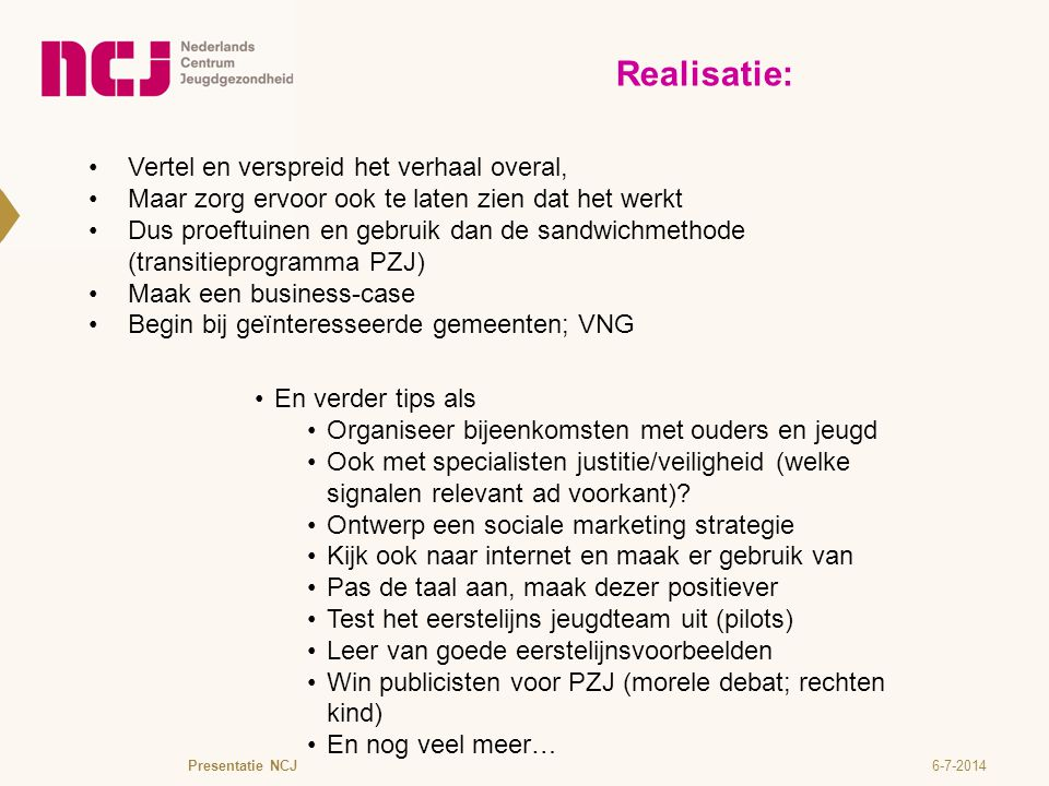 6-7-2014Presentatie NCJ Realisatie: Vertel en verspreid het verhaal overal, Maar zorg ervoor ook te laten zien dat het werkt Dus proeftuinen en gebrui