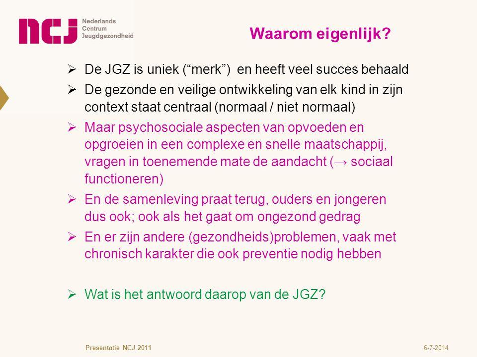 """6-7-2014Presentatie NCJ 2011 Waarom eigenlijk?  De JGZ is uniek (""""merk"""") en heeft veel succes behaald  De gezonde en veilige ontwikkeling van elk ki"""