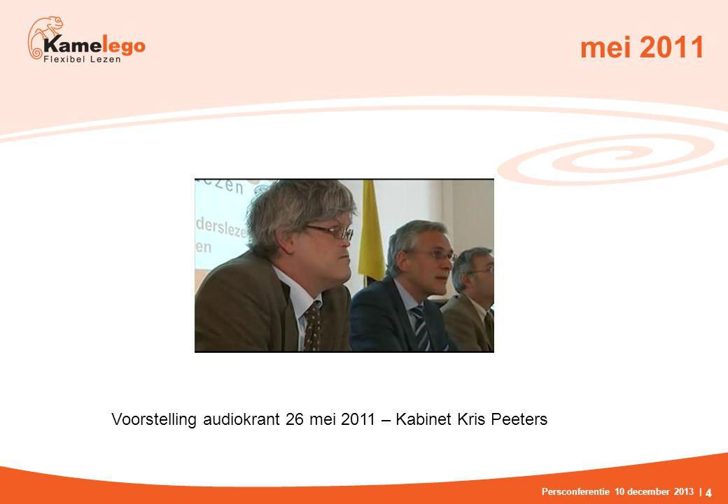 mei 2011 Persconferentie 10 december 2013 | 4 Voorstelling audiokrant 26 mei 2011 – Kabinet Kris Peeters
