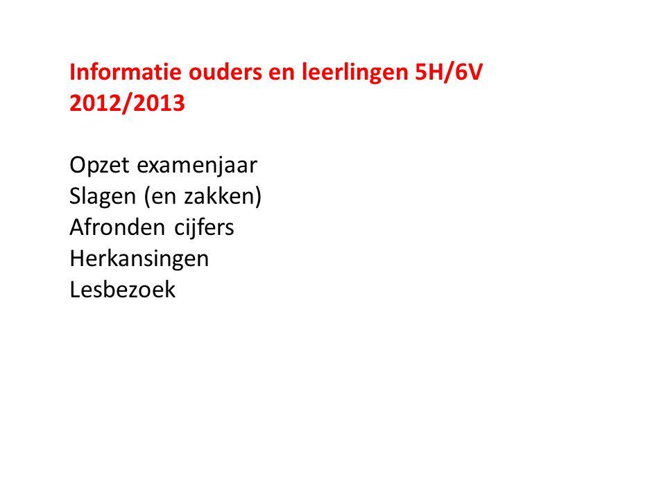 Informatie ouders en leerlingen 5H/6V 2012/2013 Opzet examenjaar Slagen (en zakken) Afronden cijfers Herkansingen Lesbezoek