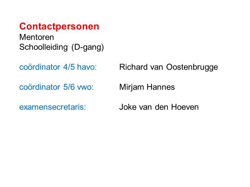 Contactpersonen Mentoren Schoolleiding (D-gang) coördinator 4/5 havo:Richard van Oostenbrugge coördinator 5/6 vwo: Mirjam Hannes examensecretaris: Jok