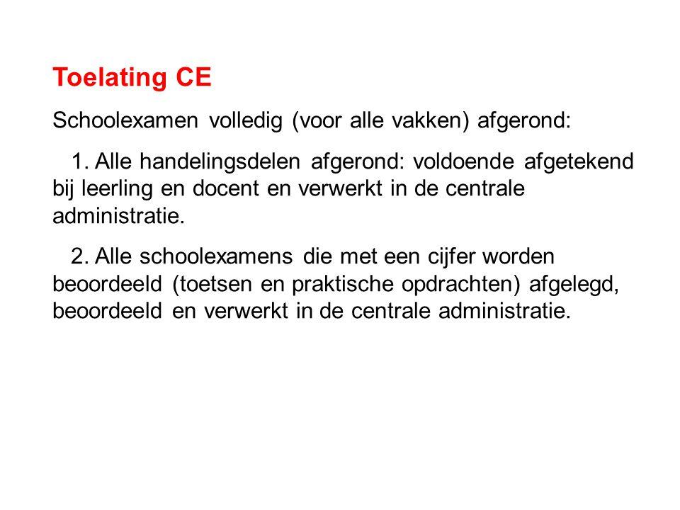 Toelating CE Schoolexamen volledig (voor alle vakken) afgerond: 1. Alle handelingsdelen afgerond: voldoende afgetekend bij leerling en docent en verwe