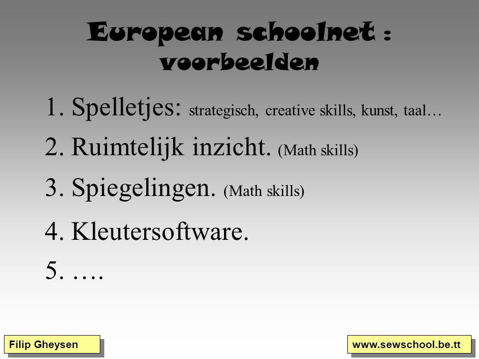 Filip Gheysen www.sewschool.be.tt European schoolnet : voorbeelden 1. Spelletjes: strategisch, creative skills, kunst, taal… 2. Ruimtelijk inzicht. (M
