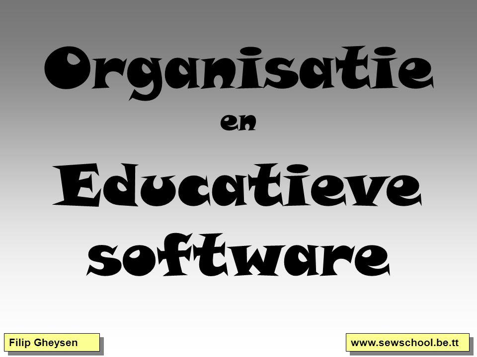 Organisatie en Educatieve software Filip Gheysen www.sewschool.be.tt