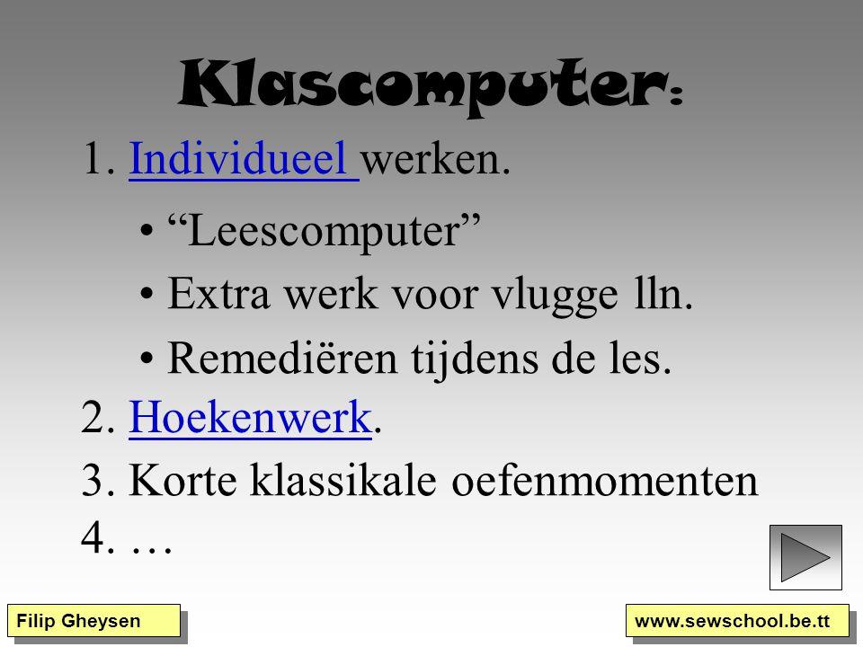 Filip Gheysen www.sewschool.be.tt Klascomputer : 1. Individueel werken.Individueel Extra werk voor vlugge lln. Remediëren tijdens de les. 2. Hoekenwer