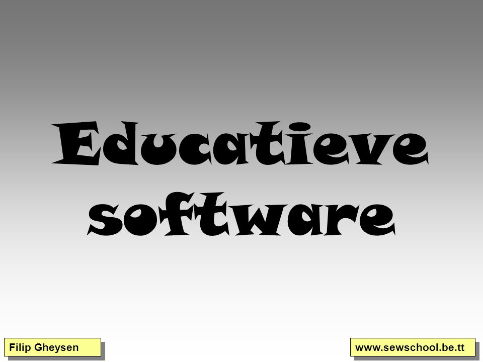 Educatieve software Filip Gheysen www.sewschool.be.tt