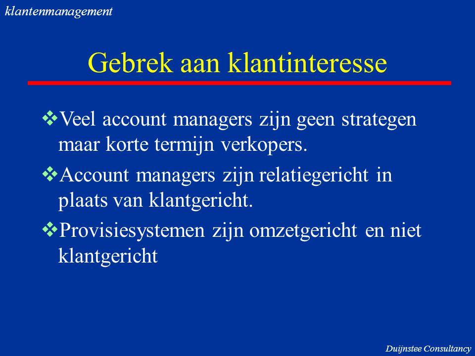 Gebrek aan klantinteresse  Veel account managers zijn geen strategen maar korte termijn verkopers.  Account managers zijn relatiegericht in plaats v